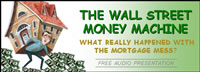 image of man burdened with house on his back, walking on loose money; feature story is THE WALL STREET MONEY MACHINE - WHAT REALLY HAPPENED WITH THE MORTGAGE MESS?