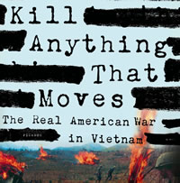 Kill Anything That Moves - The Real American War in Vietnam
