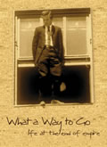 DVD cover for What a Way to Go - Life at the End of Empire